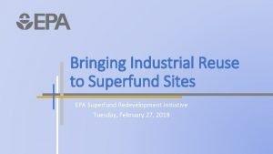 Bringing Industrial Reuse to Superfund Sites EPA Superfund