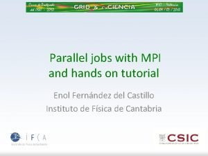 Parallel jobs with MPI and hands on tutorial