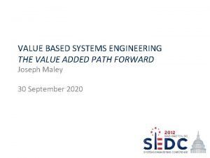 VALUE BASED SYSTEMS ENGINEERING THE VALUE ADDED PATH