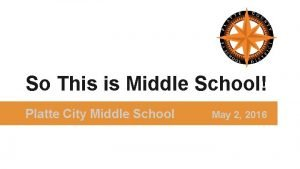 So This is Middle School Platte City Middle