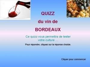 QUIZZ du vin de BORDEAUX Ce quizz vous