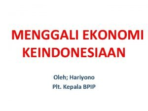 MENGGALI EKONOMI KEINDONESIAAN Oleh Hariyono Plt Kepala BPIP