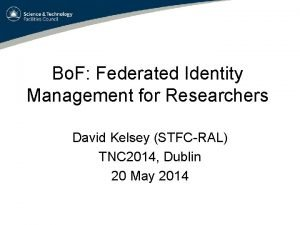 Bo F Federated Identity Management for Researchers David