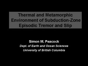 Thermal and Metamorphic Environment of SubductionZone Episodic Tremor