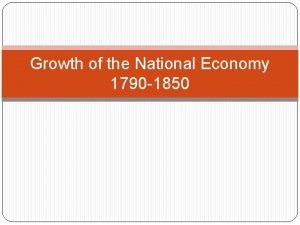 Growth of the National Economy 1790 1850 How