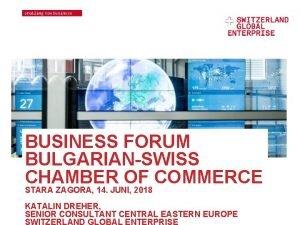 BUSINESS FORUM BULGARIANSWISS CHAMBER OF COMMERCE STARA ZAGORA