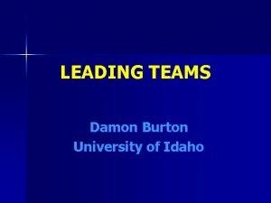 LEADING TEAMS Damon Burton University of Idaho 5