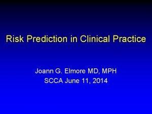 Risk Prediction in Clinical Practice Joann G Elmore