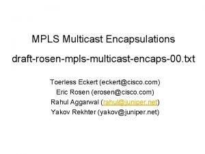 MPLS Multicast Encapsulations draftrosenmplsmulticastencaps00 txt Toerless Eckert eckertcisco