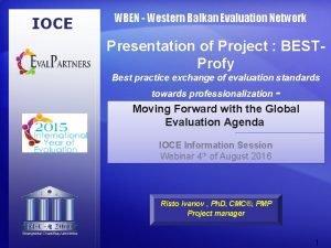 IOCE WBEN Western Balkan Evaluation Network Presentation of