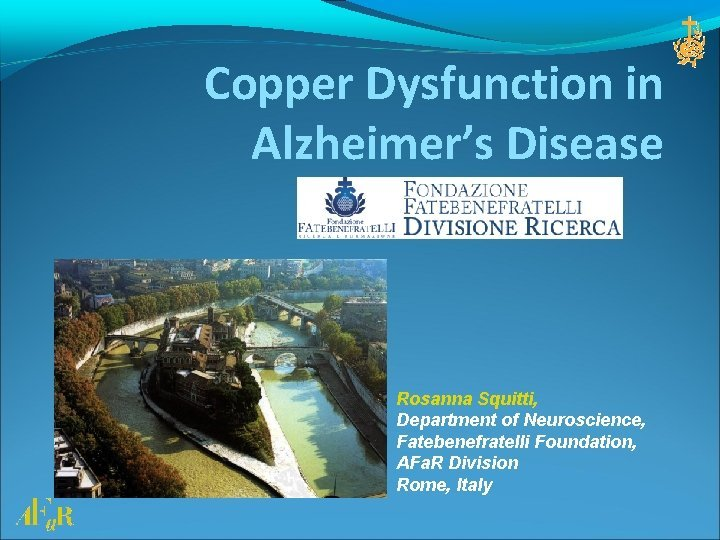 Copper Dysfunction in Alzheimers Disease Rosanna Squitti Department