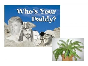Whos your Daddy Whos your First Cousin PHYLOGENY