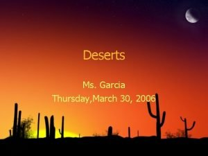 Deserts Ms Garcia Thursday March 30 2006 What