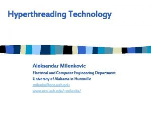Hyperthreading Technology Aleksandar Milenkovic Electrical and Computer Engineering