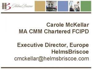 Carole Mc Kellar MA CMM Chartered FCIPD Executive
