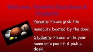Welcome ParentsGuardians Students Parents Please grab the handouts