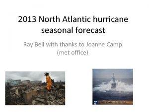 2013 North Atlantic hurricane seasonal forecast Ray Bell