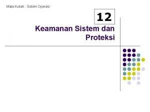 Mata Kuliah Sistem Operasi 12 Keamanan Sistem dan