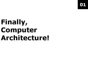 01 Finally Computer Architecture Computer Architecture program Computer