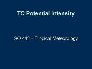 TC Potential Intensity SO 442 Tropical Meteorology CISK