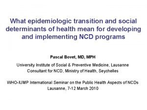 What epidemiologic transition and social determinants of health