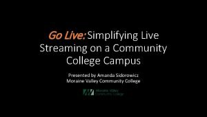 Go Live Simplifying Live Streaming on a Community