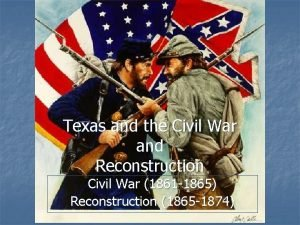 Texas and the Civil War and Reconstruction Civil