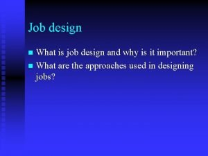 Job design What is job design and why