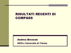 RISULTATI RECENTI DI COMPASS Andrea Bressan INFN e
