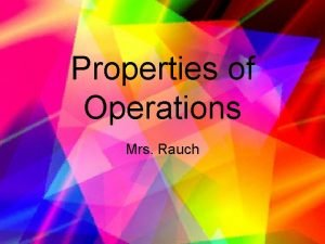 Properties of Operations Mrs Rauch Four Properties of