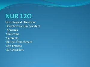 NUR 12 O Neurological Disorders Cerebrovascular Accident Seizures
