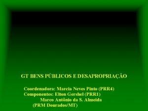 GT BENS PBLICOS E DESAPROPRIAO Coordenadora Marcia Neves