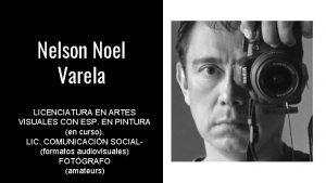 Nelson Noel Varela LICENCIATURA EN ARTES VISUALES CON