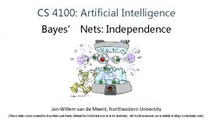 CS 4100 Artificial Intelligence Bayes Nets Independence JanWillem