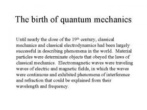 The birth of quantum mechanics Until nearly the