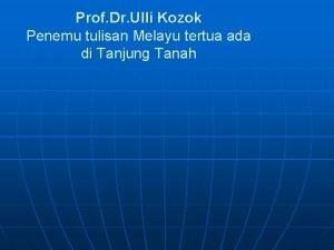 Prof Dr Ulli Kozok Penemu tulisan Melayu tertua
