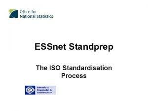 ESSnet Standprep The ISO Standardisation Process The ISO