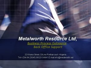 Metalworth Resource Ltd Business Process Outsource Back Office