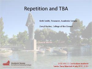 Repetition and TBA Beth Smith Treasurer Academic Senate