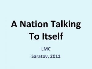 A Nation Talking To Itself LMC Saratov 2011