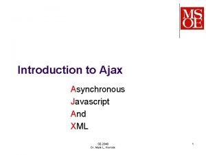 Introduction to Ajax Asynchronous Javascript And XML SE2840