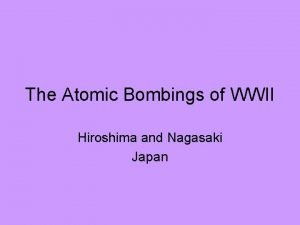 The Atomic Bombings of WWII Hiroshima and Nagasaki