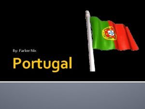 By Parker Nix Portugal Introduction Portugal is in