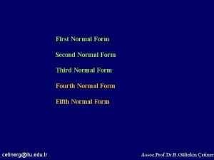 First Normal Form Second Normal Form Third Normal