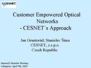 Customer Empowered Optical Networks CESNETs Approach Jan Gruntord