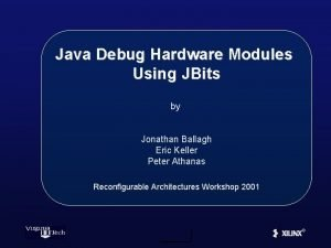 Java Debug Hardware Modules Using JBits by Jonathan