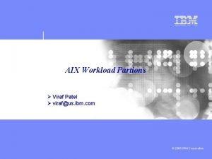 AIX Workload Partions Viraf Patel virafus ibm com