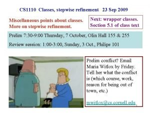 CS 1110 Classes stepwise refinement 23 Sep 2009