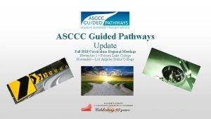ASCCC Guided Pathways Update Fall 2019 Curriculum Regional