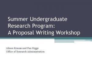 Summer Undergraduate Research Program A Proposal Writing Workshop